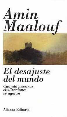 El desajusto del mundo, Amin Maalouf